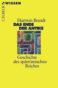 Das Ende der Antike: Geschichte des spätrömischen Reiches - Hartwin Brandt