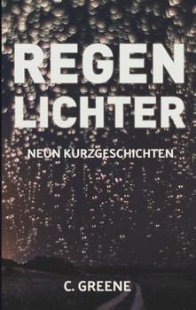Regenlichter. Neun Kurzgeschichten - C. Greene  [Taschenbuch]
