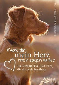 Was dir mein Herz noch sagen wollte. Hundebotschaften, die die Seele berühren - Susanne Orrù-Benterbusch  [Taschenbuch]