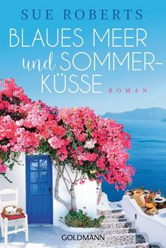 Blaues Meer und Sommerküsse. Roman - Sue Roberts  [Taschenbuch]