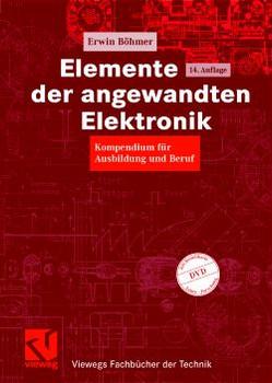 Elemente der angewandten Elektronik. Kompendium für Ausbildung und Beruf. Mit Bauteile-Katalog - Erwin Böhmer