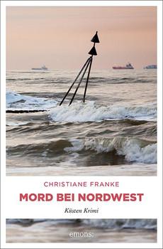 Mord bei Nordwest. Küsten Krimi - Christiane Franke  [Taschenbuch]
