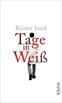 Tage in Weiß - Rainer Jund  [Gebundene Ausgabe]