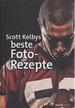 Scott Kelbys beste Foto-Rezepte - Scott Kelby [Gebundene Ausgabe]