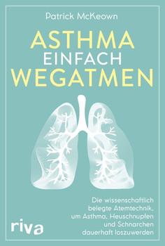 Asthma einfach wegatmen. Die wissenschaftlich belegte Atemtechnik, um Asthma, Heuschnupfen und Schnarchen dauerhaft loszuwerden - Patrick McKeown  [Taschenbuch]