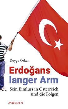 Erdoğans langer Arm. Sein Einfluss in Österreich und die Folgen - Duygu Özkan  [Gebundene Ausgabe]