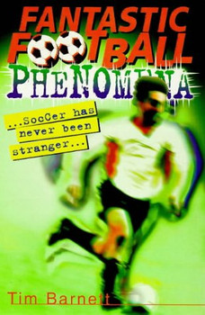 Fantastic Football Phenomena - Barnett, Tim