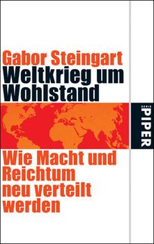 Weltkrieg um Wohlstand: Wie Macht und Reichtum neu verteilt werden - Gabor Steingart