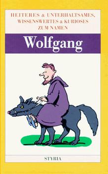 Wolfgang - Heiteres & Unterhaltsames, Wissenswertes & Kurioses zum Namen