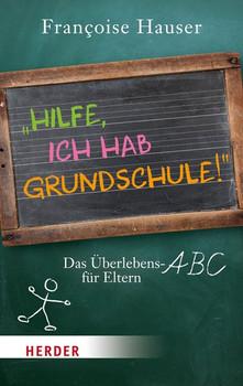 """""""Hilfe, ich hab Grundschule!"""": Das Überlebens-ABC für Eltern (HERDER spektrum) - Hauser, Françoise"""