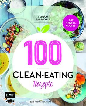 100 – Clean-Eating-Rezepte für den Thermomix. Mit Fitnessplakat - Kristina Koch  [Gebundene Ausgabe]