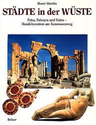 Städte in der Wüste. Petra, Palmyra und Hatra - Handelszentren am Karawanenweg - Henri Stierlin
