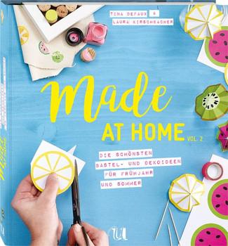 Made at Home: Vol. 2 - Frühjahr & Sommer - Die schönsten Bastel- und Dekoideen für Frühjahr und Sommer - Tina Defaux &  Laura Kirschbacher [Spiralbindung]