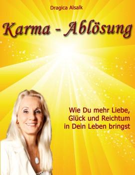 Karma-Ablösung: Wie Du mehr Liebe, Glück und Reichtum in Dein Leben bringst - Alsalk, Dragica
