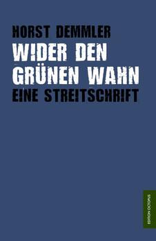 Wider den grünen Wahn: Eine Streitschrift - Demmler, Horst