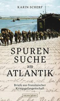 Spurensuche am Atlantik. Briefe aus französischer Kriegsgefangenschaft - Karin Scherf  [Gebundene Ausgabe]
