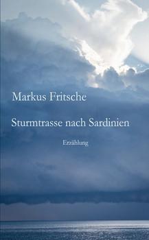 Sturmtrasse nach Sardinien - Markus Fritsche [Taschenbuch]