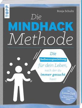 Die Mindhack-Methode. Die Bedienungsanleitung für dein Leben, nach der du immer gesucht hast. Mit ErinnerDich Memokärtchen für einen bewussten Alltag - Ronja Schultz  [Taschenbuch]
