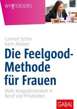 Die Feelgood-Methode für Frauen. Mehr Ausgeglichenheit in Beruf und Privatleben - Karin Midwer  [Gebundene Ausgabe]