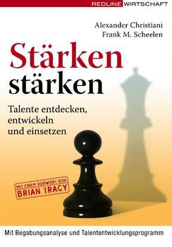 Stärken stärken: Talente entdecken, entwickeln und einsetzen - mit Begabungsanalyse und individuellem Talententwicklungsprogramm - Alexander Christiani