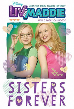 Liv and Maddie: Sisters Forever (Liv and Maddie Junior Novel) - Ryals, Lexi