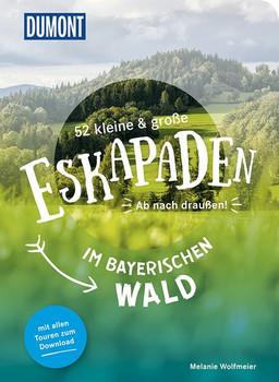 52 kleine und große Eskapaden im Bayerischen Wald [Taschenbuch]