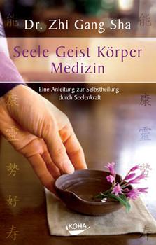 Seele Geist Körper Medizin: Eine Anleitung zur Selbstheilung durch Seelenkraft - Zhi Gang Sha