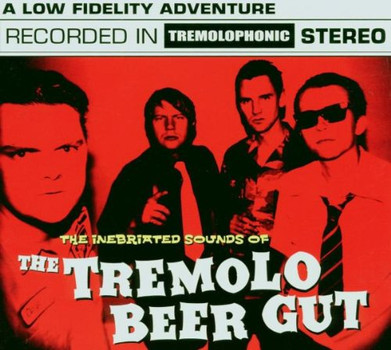 the Tremolo Beer Gut - Inebriated Sounds of Tremolo Beer Gut