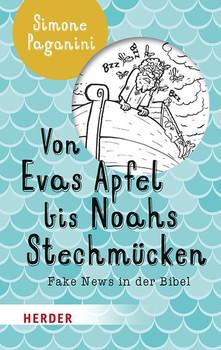 Von Evas Apfel bis Noahs Stechmücken. Fake News in der Bibel - Simone Paganini  [Taschenbuch]
