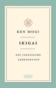 Ikigai. Die japanische Lebenskunst - Ken Mogi  [Gebundene Ausgabe]