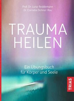 Trauma heilen. Ein Übungsbuch für Körper und Seele - Cornelia Dehner-Rau  [Taschenbuch]