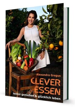 Clever Essen.... mit meinen Lieblingsrezepten zu Deinem Wunschgewicht! - Gregus Alexandra  [Taschenbuch]