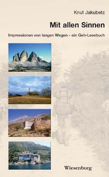 MIt allen Sinnen: Impressionen von langen Wegen - ein Geh-Lesebuch - Jakubetz, Knut