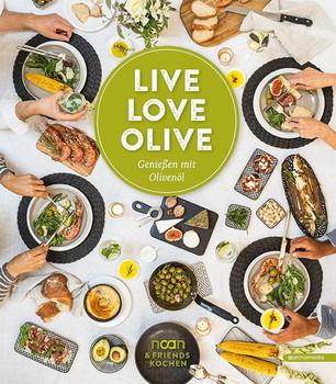 Live Love Olive. Genießen mit Olivenöl [Gebundene Ausgabe]
