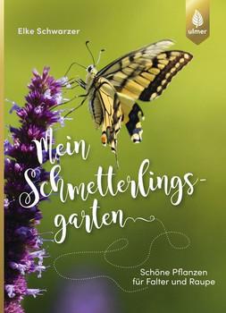 Mein Schmetterlingsgarten. Schöne Pflanzen für Falter und Raupe - Elke Schwarzer  [Taschenbuch]