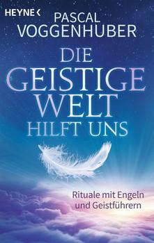 Die Geistige Welt hilft uns. Rituale mit Engeln und Geistführern - Pascal Voggenhuber  [Taschenbuch]