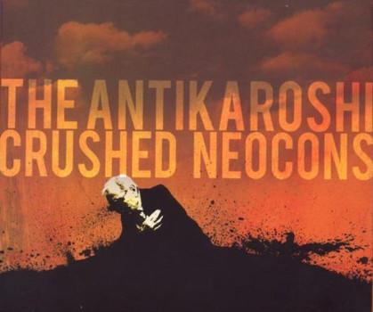 the Antikaroshi - Crushed Neocons