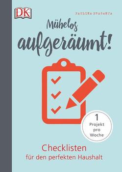 Mühelos aufgeräumt!. Checklisten für den perfekten Haushalt. 1 Projekt pro Woche - Paulina Draganja  [Gebundene Ausgabe]