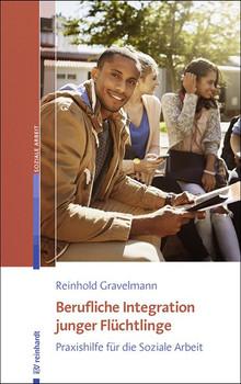 Berufliche Integration junger Flüchtlinge. Praxishilfe für die Soziale Arbeit - Reinhold Gravelmann  [Taschenbuch]