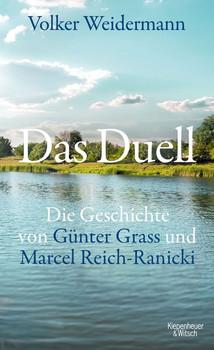 Das Duell. Die Geschichte von Günter Grass und Marcel Reich-Ranicki - Volker Weidermann  [Gebundene Ausgabe]