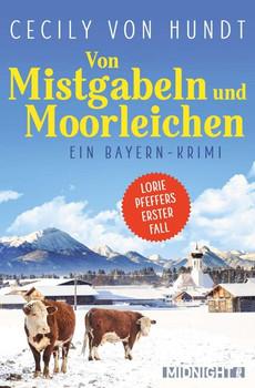 Von Mistgabeln und Moorleichen. Ein Bayern-Krimi - Cecily von Hundt  [Taschenbuch]
