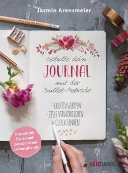 Gestalte dein Journal mit der Bullet-Methode. Kreativ werden, Ziele verwirklichen, Glück finden - Inspiration für deinen persönlichen Lebensplaner - Jasmin Arensmeier  [Taschenbuch]