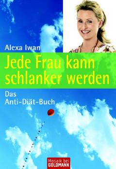 Jede Frau kann schlanker werden: Das Anti-Diät-Buch - Alexa Iwan