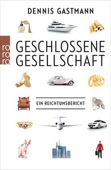 Geschlossene Gesellschaft: Ein Reichtumsbericht - Dennis Gastmann [Taschenbuch]