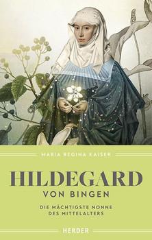 Hildegard von Bingen. Die mächtigste Nonne des Mittelalters - Maria Regina Kaiser  [Gebundene Ausgabe]