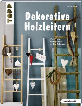 Dekorative Holzleitern (kreativ.kompakt). Effektvolle Arrangements für Ihr Zuhause - Alice Rögele  [Taschenbuch]