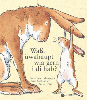 Waßt üwahaupt, wia gern i di hab?. Übertragen in österreichische Umgangssprache von Hans DieterMairinger - Sam McBratney  [Gebundene Ausgabe]