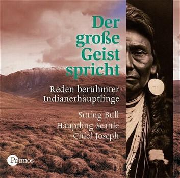 Der große Geist spricht. CD . Reden berühmter Indianerhäuptlinge