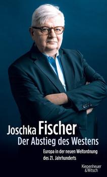 Der Abstieg des Westens. Europa in der neuen Weltordnung des 21. Jahrhunderts - Joschka Fischer  [Gebundene Ausgabe]