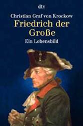 Friedrich der Große. Ein Lebensbild. ( Sachbuch). - Christian Graf von Krockow